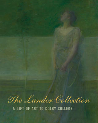Lunder Collection - a Gift of Art to Colby College by Sharon Corwin