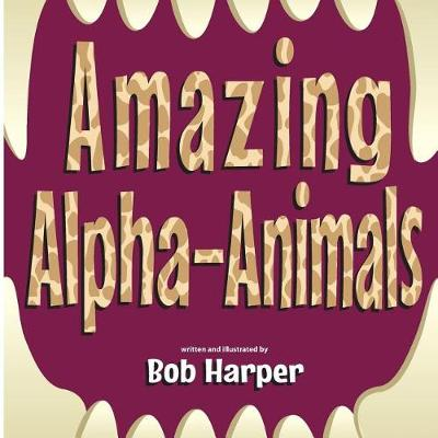 Amazing Alpha-Animals by Bob Harper