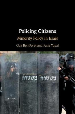 Policing Citizens: Minority Policy in Israel by Guy Ben-Porat