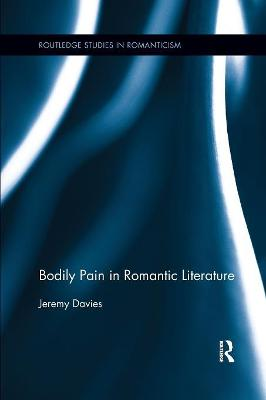 Bodily Pain in Romantic Literature by Jeremy Davies