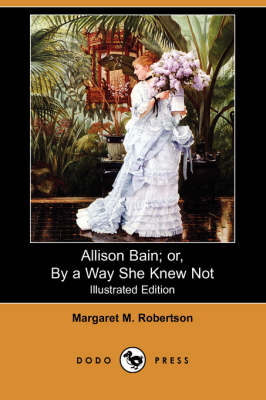 Allison Bain; Or, by a Way She Knew Not (Illustrated Edition) (Dodo Press) book