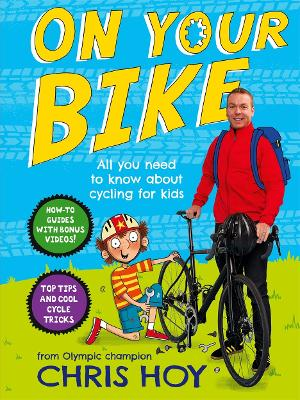 On Your Bike: All you need to know about cycling for kids by Sir Chris Hoy