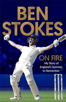 On Fire: My Story of England's Summer to Remember by Ben Stokes
