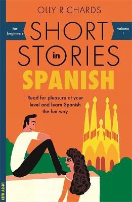 Short Stories in Spanish for Beginners: Read for pleasure at your level, expand your vocabulary and learn Spanish the fun way! by Olly Richards
