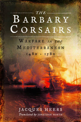 The Barbary Corsairs by Jacques Heers