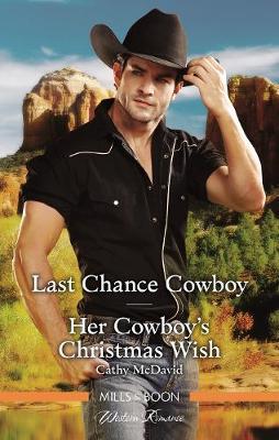 Last Chance Cowboy/Her Cowboy's Christmas Wish by Cathy McDavid