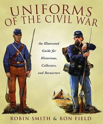 Uniforms of the Civil War by Ron Field