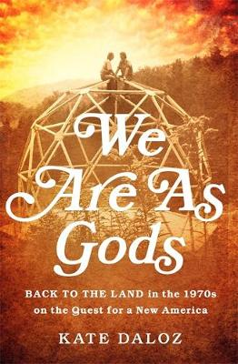 We Are As Gods by Kate Daloz