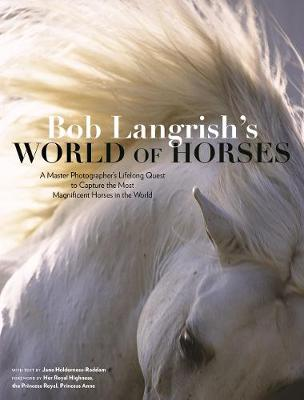 Bob Langrish's World of Horses: A Master Photographer's Lifelong Quest to Capture the Most Magnificent Horses in the World by ,Bob Langrish