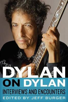 Dylan on Dylan: Interviews and Encounters by Jeff Burger