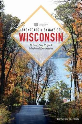 Backroads & Byways of Wisconsin by Kevin Revolinski