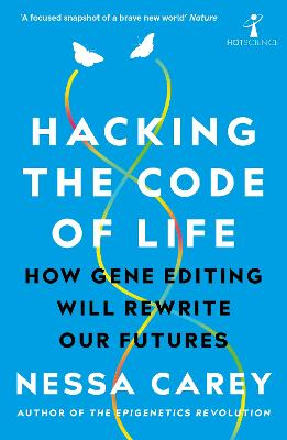 Hacking the Code of Life: How gene editing will rewrite our futures book