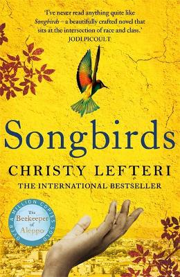 Songbirds: The heartbreaking follow-up to the million copy bestseller, The Beekeeper of Aleppo by Christy Lefteri