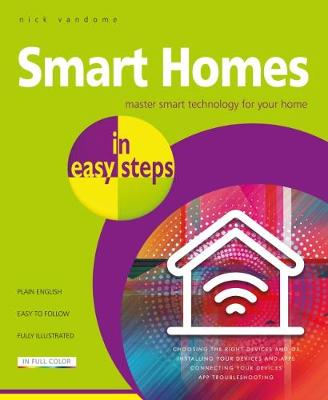 Smart Homes in easy steps: Master smart technology for your home by Nick Vandome