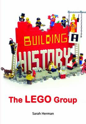 Building a History: The Lego Group by Sarah Herman