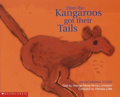 How Kangaroos Got Their Tails by George,Mung,Mung Lirrmiyarri
