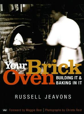 Your Brick Oven: Building it and baking in it by Russell Jeavons