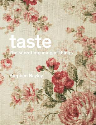 Taste: The Secret Meaning of Things by Stephen Bayley