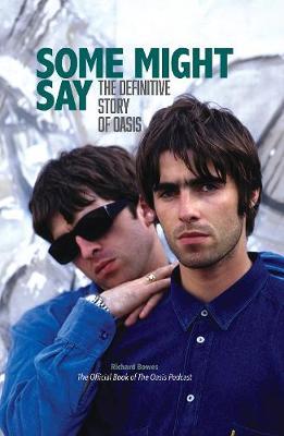 Some Might Say - The Definitive Story of Oasis by