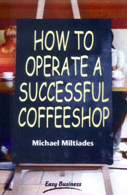 How to Operate a Successful Coffee Shop by Michael Miltiades