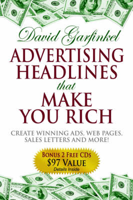 Advertising Headlines That Make You Rich: Create Winning Ads, Web Pages, Sales Letters and More by David Garfinkel