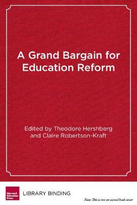 A Grand Bargain for Education Reform by Theodore Hershberg