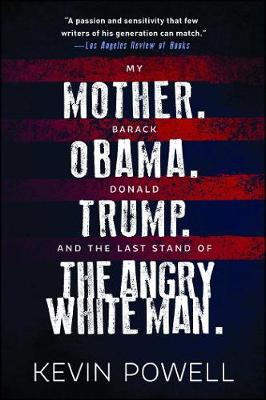 My Mother. Barack Obama. Donald Trump. And the Last Stand of the Angry White Man. by Kevin Powell