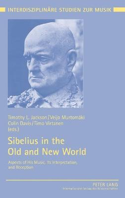 Sibelius in the Old and New World by Timothy L. Jackson