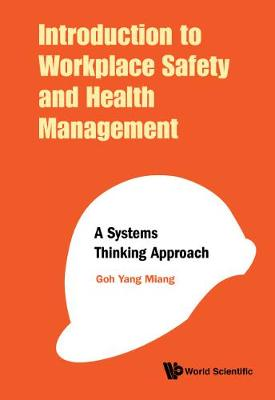 Introduction To Workplace Safety And Health Management: A Systems Thinking Approach by Yang Miang Goh