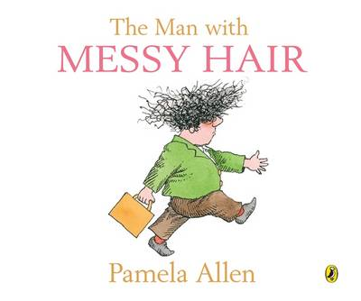 The Man With Messy Hair by Pamela Allen