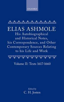 Elias Ashmole: His Autobiographical and Historical Notes, his Correspondence, and Other Contemporary Sources Relating to his Life and Work, Vol. 2: Texts 1617-1660 by Elias Ashmole