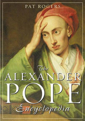 The Alexander Pope Encyclopedia by Pat Rogers