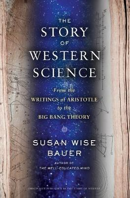 Story of Western Science by Susan Wise Bauer