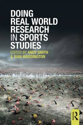 Doing Real World Research in Sports Studies by Andy Smith