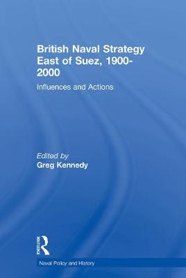 British Naval Strategy East of Suez, 1900-2000 by Judith Butler