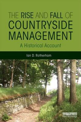 The Rise and Fall of Countryside Management by Ian D. Rotherham