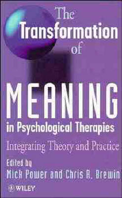 The Transformation of Meaning in Psychological Therapies: Integrating Theory and Practice by Mick Power
