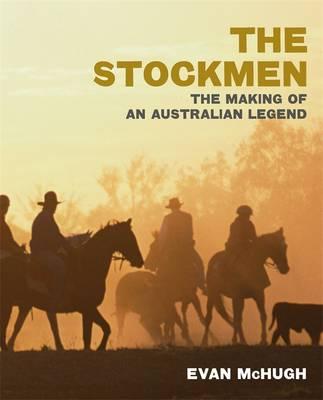 Stockmen: The Making Of An Australian Legend by Evan McHugh
