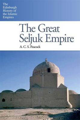 The Great Seljuk Empire by A. C. S. Peacock