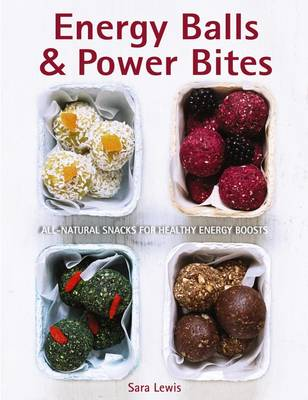 Energy Balls & Power Bites by Sara Lewis
