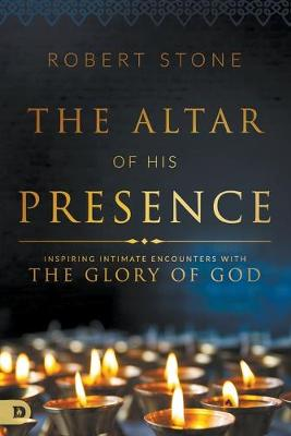 The Altar of His Presence by Robert Stone