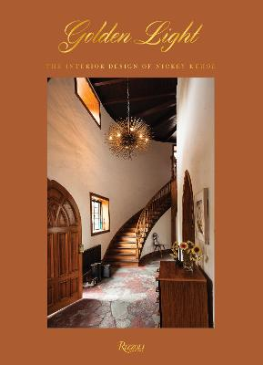 Golden Light: The Interior Design of Nickey Kehoe by Todd Nickey