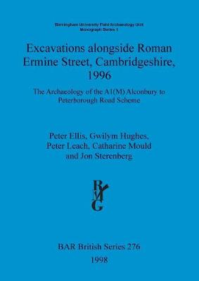 Excavations alongside Roman Ermine Street Cambridgeshire 1996 by Peter Ellis