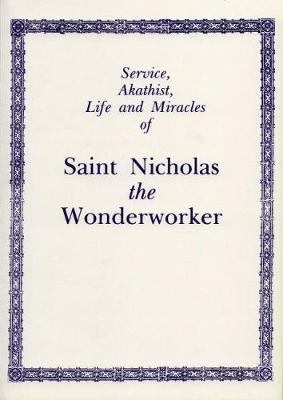 Service, Akathist, Life and Miracles of St. Nicholas the Wonderworker by Holy Trinity Monastery