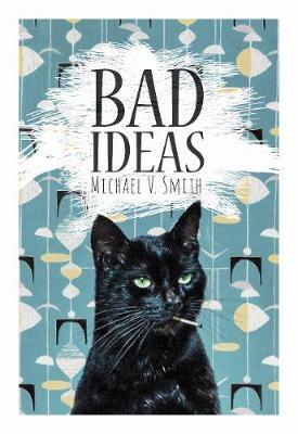 Bad Ideas by Michael V Smith