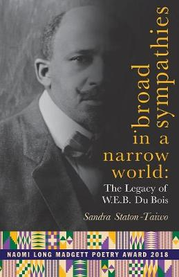 Broad Sympathies in a Narrow World: The Legacy of W.E.B. Du Bois by Sandra Staton-Taiwo