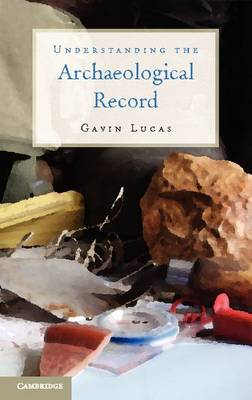 Understanding the Archaeological Record by Gavin Lucas