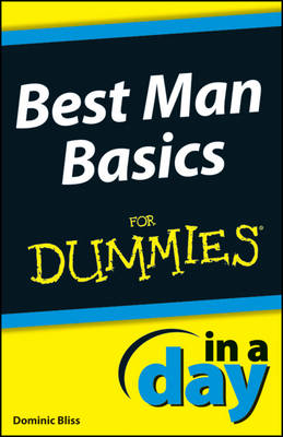 Best Man Basics in a Day For Dummies by Dominic Bliss