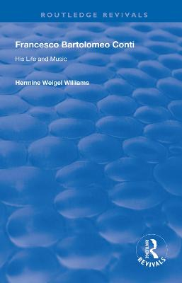 Francesco Bartolomeo Conti: His Life and Music by Hermine Weigel Williams