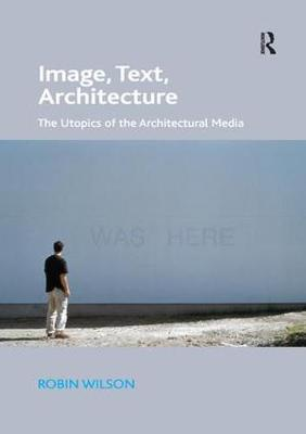 Image, Text, Architecture by Robin Wilson